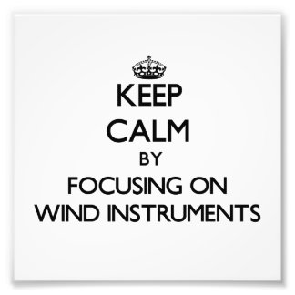 Keep Calm by focusing on Wind Instruments Photographic Print