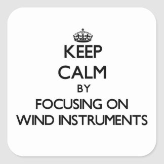 Keep Calm by focusing on Wind Instruments Square Sticker