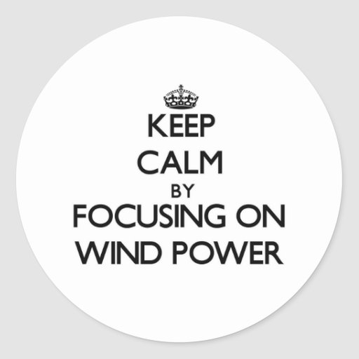Keep Calm by focusing on Wind Power Sticker