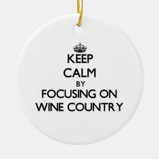 Keep Calm by focusing on Wine Country Ornaments