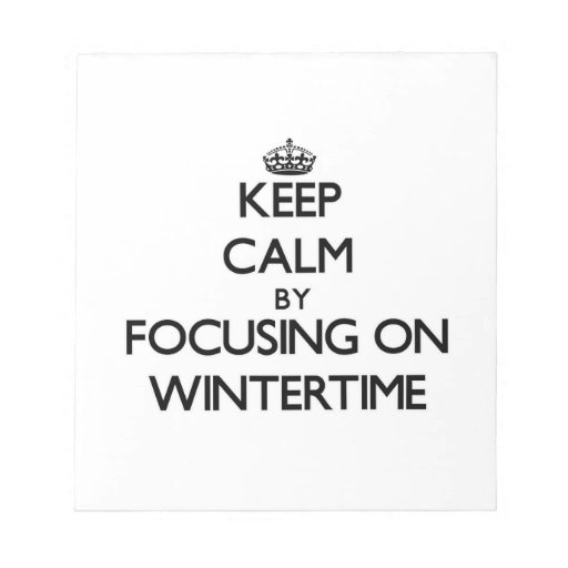 Keep Calm by focusing on Wintertime Memo Notepad