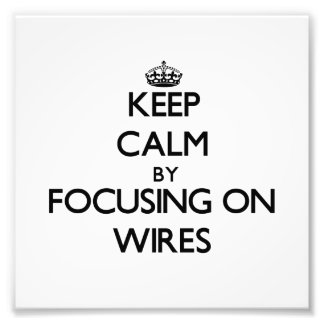 Keep Calm by focusing on Wires Photograph