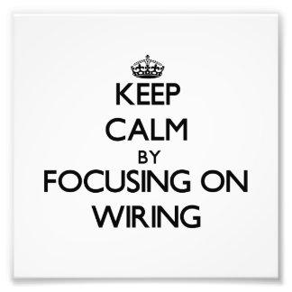 Keep Calm by focusing on Wiring Photo Art