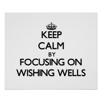 Keep Calm by focusing on Wishing Wells Poster