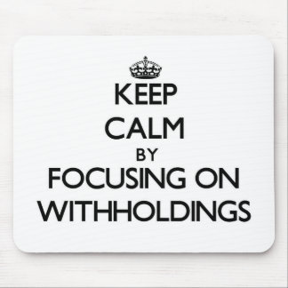 Keep Calm by focusing on Withholdings Mouse Pad