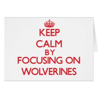 Keep calm by focusing on Wolverines Greeting Card