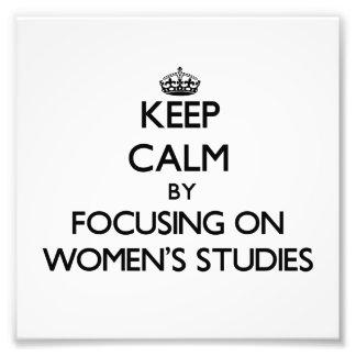 Keep calm by focusing on Women'S Studies Photograph