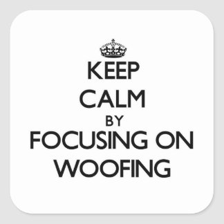 Keep Calm by focusing on Woofing Square Sticker