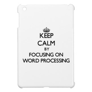 Keep Calm by focusing on Word Processing Cover For The iPad Mini