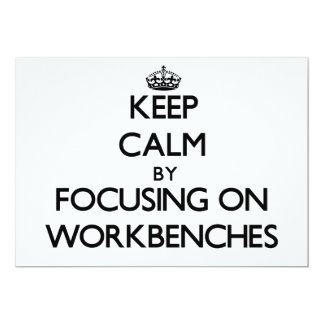 Keep Calm by focusing on Workbenches 5x7 Paper Invitation Card