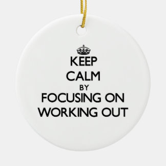 Keep Calm by focusing on Working Out Ornaments