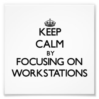 Keep Calm by focusing on Workstations Photo