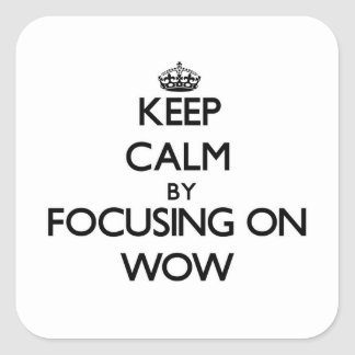 Keep Calm by focusing on Wow Square Sticker