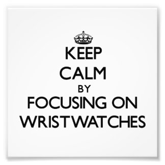 Keep Calm by focusing on Wristwatches Photograph