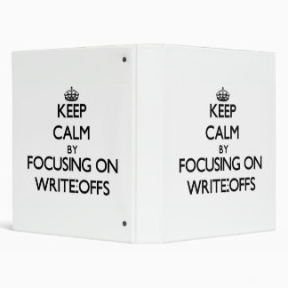 Keep Calm by focusing on Write-Offs 3 Ring Binder