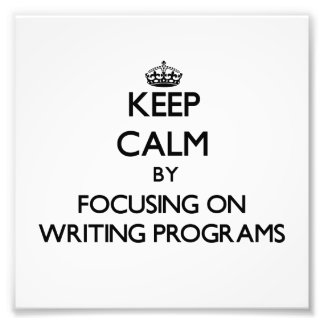 Keep calm by focusing on Writing Programs Photo Print