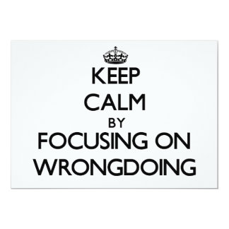 Keep Calm by focusing on Wrongdoing 5x7 Paper Invitation Card