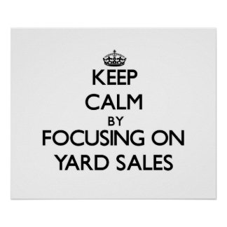 Keep Calm by focusing on Yard Sales Poster