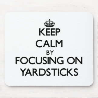 Keep Calm by focusing on Yardsticks Mouse Pad