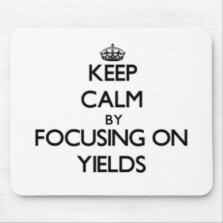 Keep Calm by focusing on Yields Mouse Pad