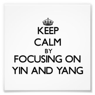 Keep Calm by focusing on Yin and Yang Photograph