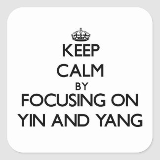 Keep Calm by focusing on Yin and Yang Square Sticker