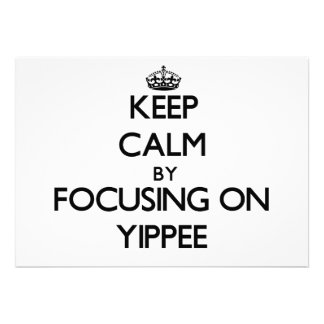 Keep Calm by focusing on Yippee Personalized Announcement