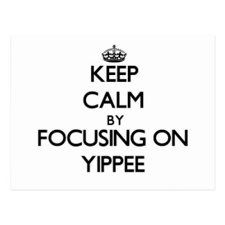 Keep Calm by focusing on Yippee Post Card