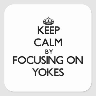 Keep Calm by focusing on Yokes Square Sticker
