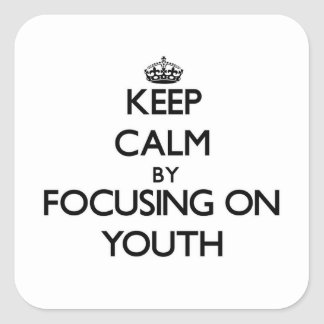 Keep Calm by focusing on Youth Square Sticker