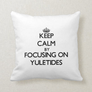 Keep Calm by focusing on Yuletides Pillows
