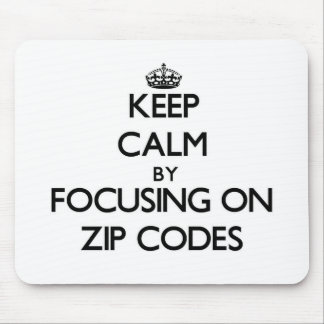 Keep Calm by focusing on Zip Codes Mousepad