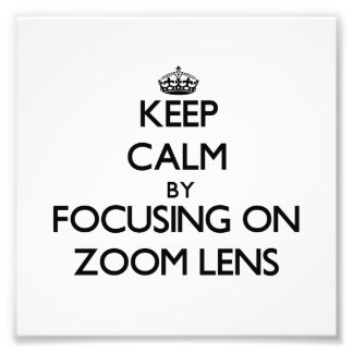 Keep Calm by focusing on Zoom Lens Photo Print