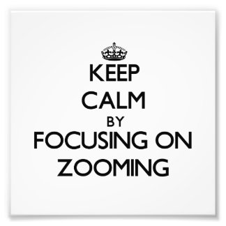 Keep Calm by focusing on Zooming Photographic Print