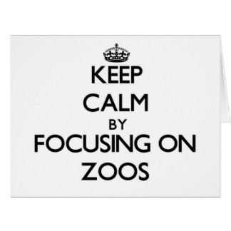 Keep Calm by focusing on Zoos Large Greeting Card