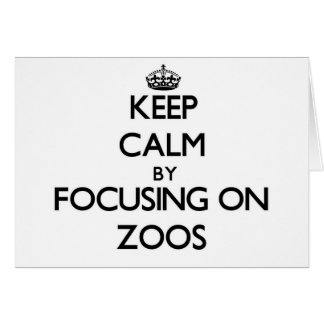 Keep Calm by focusing on Zoos Greeting Card