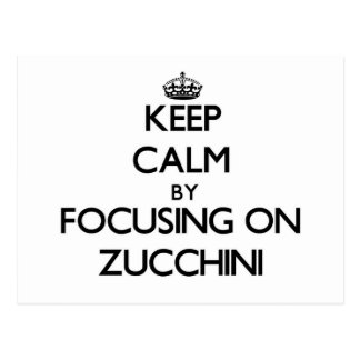 Keep Calm by focusing on Zucchini Post Card