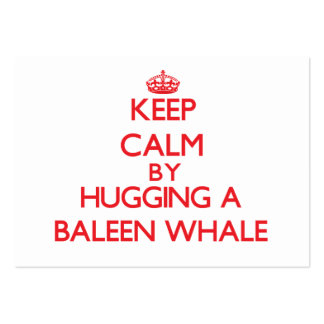 Keep calm by hugging a Baleen Whale Business Card