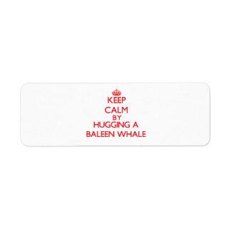 Keep calm by hugging a Baleen Whale Return Address Label