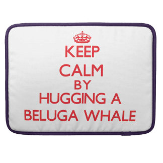 Keep calm by hugging a Beluga Whale MacBook Pro Sleeves