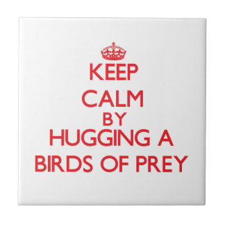 Keep calm by hugging a Birds Of Prey Tiles