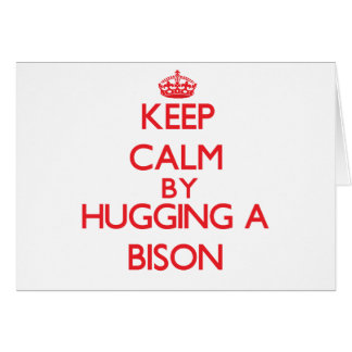Keep calm by hugging a Bison Greeting Card