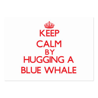 Keep calm by hugging a Blue Whale Large Business Cards (Pack Of 100)