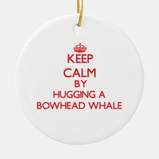 Keep calm by hugging a Bowhead Whale Ornaments