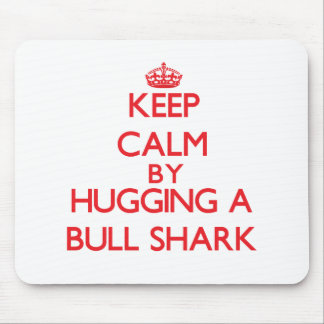 Keep calm by hugging a Bull Shark Mousepad