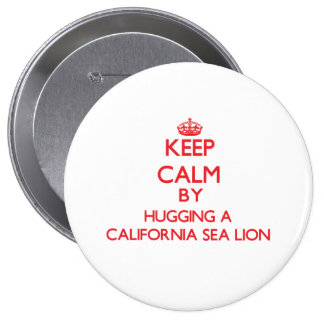 Keep calm by hugging a California Sea Lion Buttons