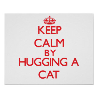 Keep calm by hugging a Cat Print