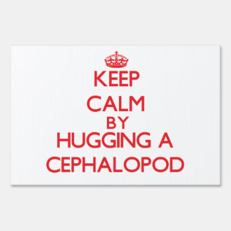 Keep calm by hugging a Cephalopod Signs