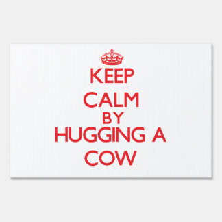 Keep calm by hugging a Cow Sign