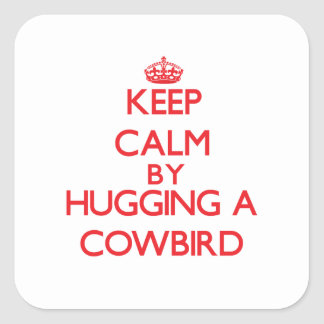 Keep calm by hugging a Cowbird Square Stickers